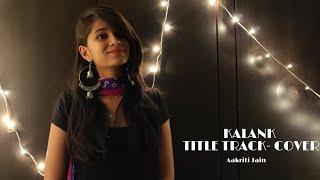 Gambar cover Kalank Title Track Cover || Arijit Singh || Alia Bhatt-Varun Dhawan || Aakriti Jain