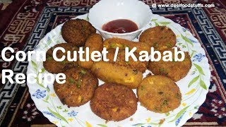 Corn Kabab / Cutlet Recipe | Quick , Tasty and Easy Recipe by Desi Food Stuffs | Food Recipe |