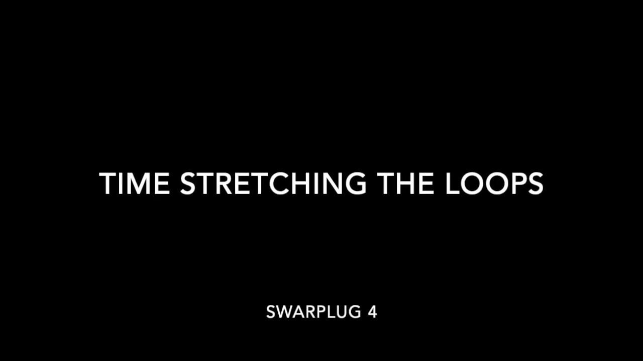 SWARPLUG 4: time-stretch the included clips