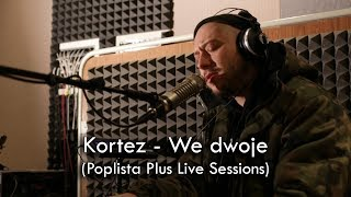 Kortez - We dwoje (Poplista Plus Live Sessions)