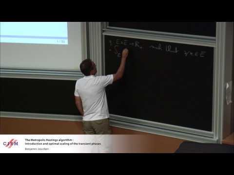 Benjamin Jourdain: The Metropolis Hastings algorithm: introduction and optimal scaling of...