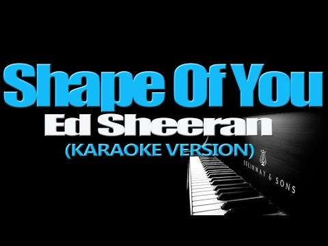 SHAPE OF YOU - Ed Sheeran (KARAOKE VERSION)