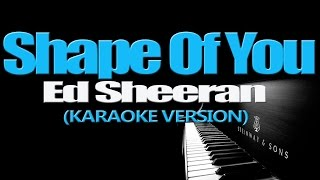 SHAPE OF YOU - Ed Sheeran (KARAOKE VERSION)