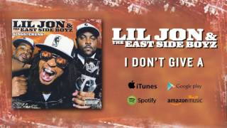 Lil Jon & The East Side Boyz - I Don't Give A