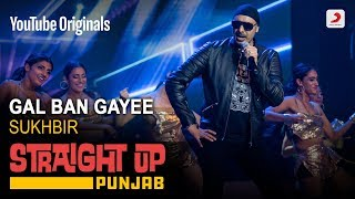 Download song Gal Ban Gayee | Sukhbir | Straight Up Punjab