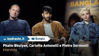Bangla: la nostra intervista con Phaim Bhuiyan, Carlotta Antonelli e Pietro Sermonti