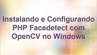 Instalando e Configurando PHP Facedetect com OpenCV no Windows Mp3