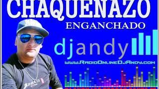 CHAQUEÑAZO - ENGANCHADOS - DJ ANDY LAS TOSCAS SANTA FE