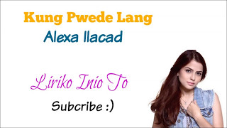 Kung Pwede Lang Lyrics Alexa Ilacad.mp3