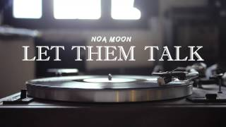 Let Them Talk, Noa Moon