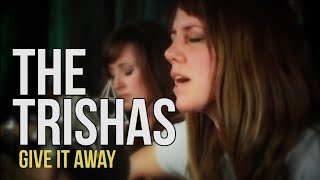 "The Trishas ""Give It Away"""