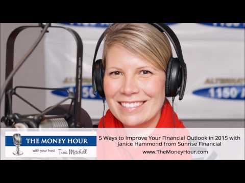 5 Ways to Improve Your Financial Outlook in 2015 with Janice Hammond from Sunrise Financial