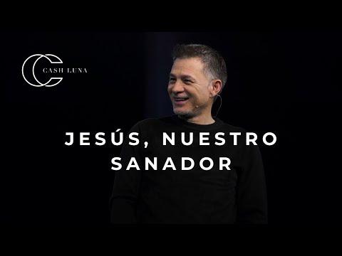 Pastor Cash Luna - Jesús, nuestro sanador | Casa de Dios