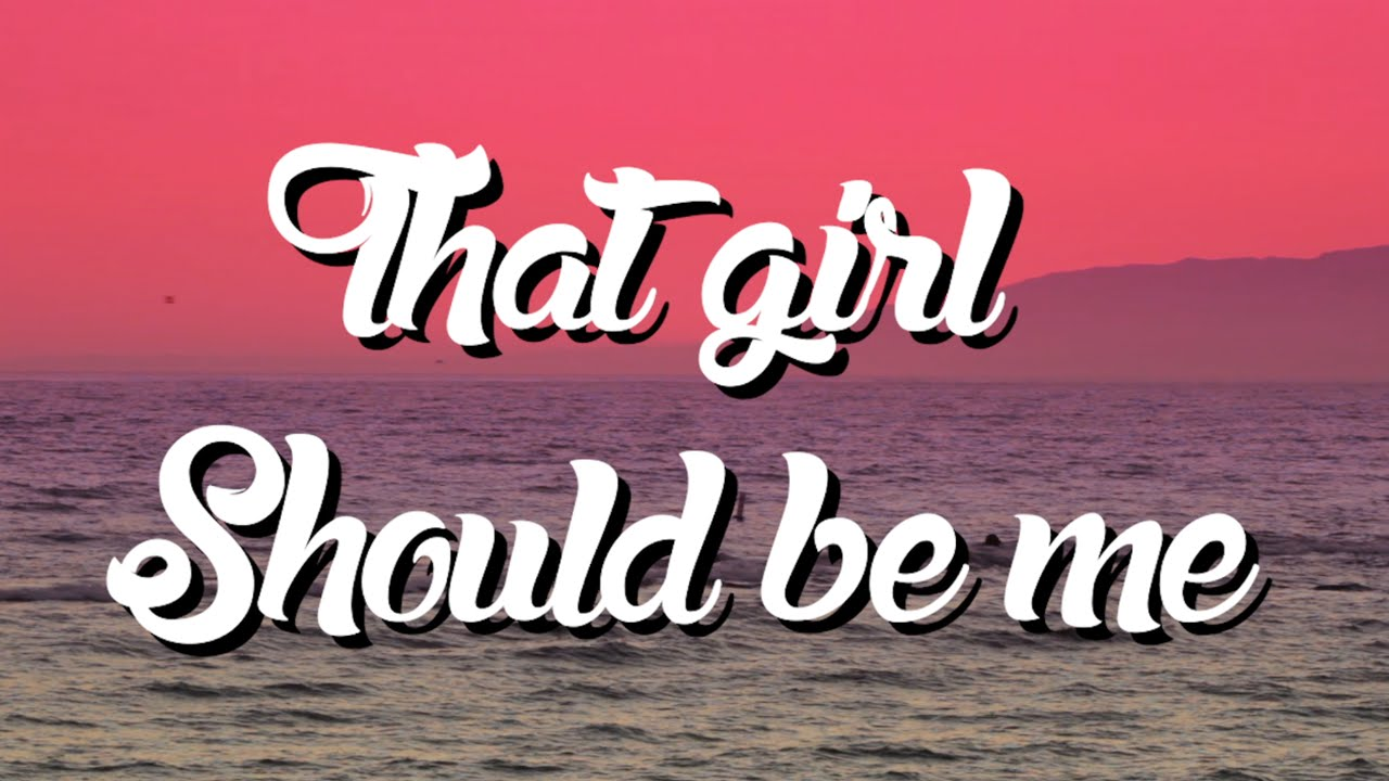 That Girl Should Be Me (Lyric Video)