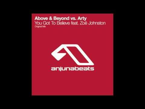 Above & Beyond feat. Zöe Johnston vs. Arty – You Got To Believe (Original Mix)