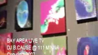 BAY AREA LIVE TV - DJ B.CAUSE @ 111 MINNA SF