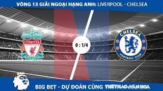 Big Bet - Vòng 13 giải Ngoại hạng Anh: Liverpool - Chelsea: Đặt cửa The Blues?