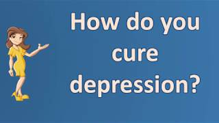 How do you cure depression ? | Mega Health Channel & Answers
