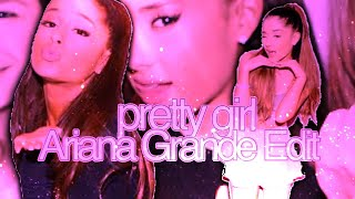 Ariana Grande Edit| Pretty Girl