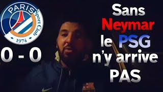 MONTPELLIER VS PSG 0-0 SANS NEYMAR LE PSG N'Y ARRIVE PAS