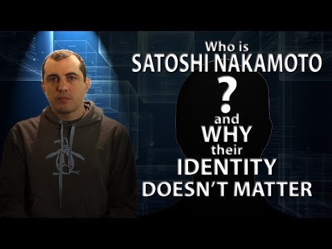 Who is Satoshi Nakamoto and Why Their Identity Doesn't Matte