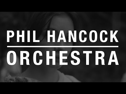 Phil Hancock - Orchestra (Official Video)