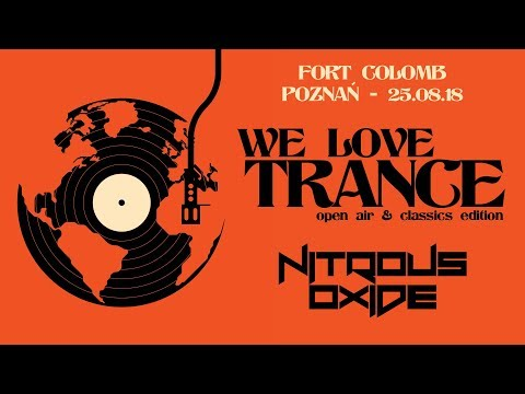 Nitrous Oxide - We Love Trance CE 029 Open-air & Classics Edition (25.08.2018 -Fort Colomb- Poznan)