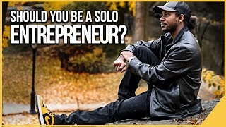 WORKING FOR YOURSELF BY YOURSELF! SHOULD YOU BE A SOLO ENTREPRENEUR?