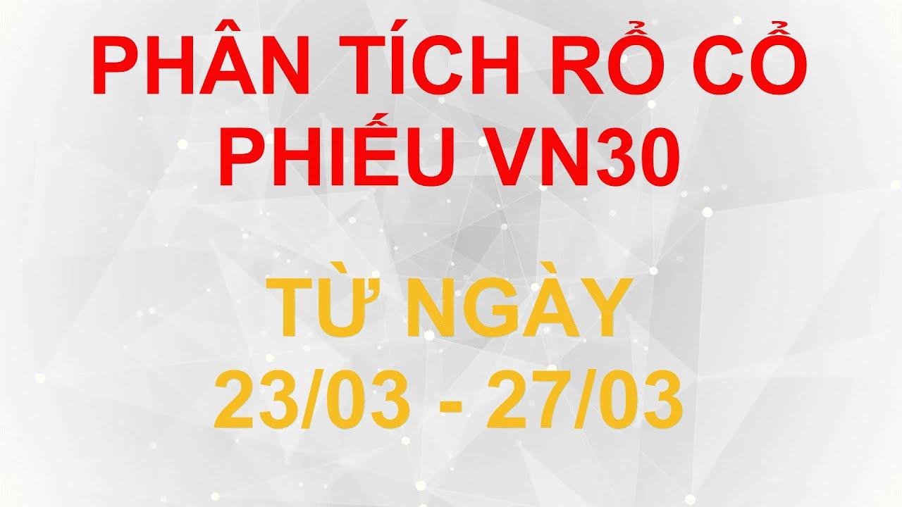 Phân tích rổ cổ phiếu VN30 từ ngày 23/03 – 27/03 | Lương Tuấn