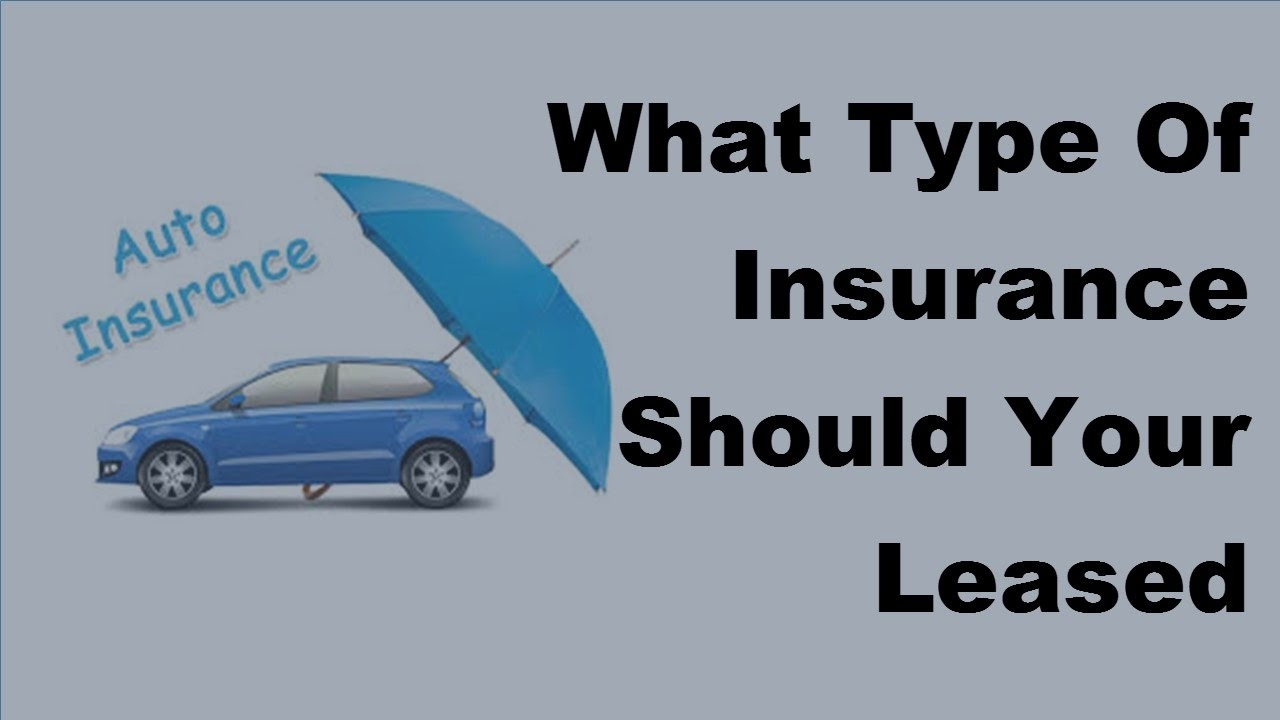Insurance For Leased Car >> 2017 Car Insurance Policy What Type Of Insurance Should Your