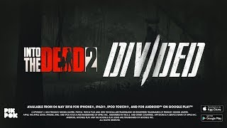 Into the Dead 2: Divided [Launch trailer]