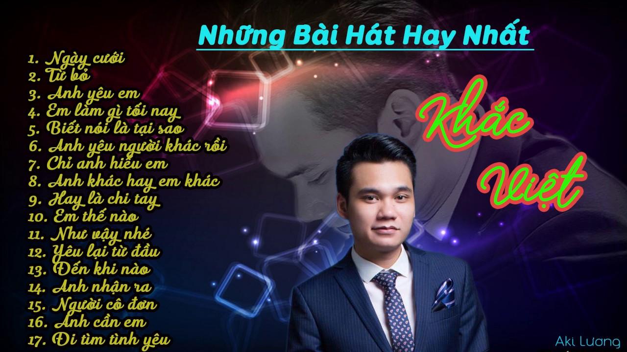 Những Ca Khúc Hay Nhất Của Khắc Việt - Nhạc Mới Nhất 2017 ✓