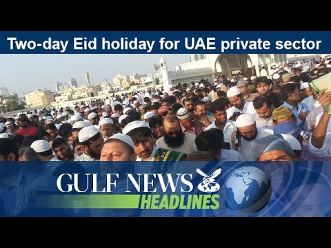 Two-day Eid holiday for UAE private sector - GN Headlines