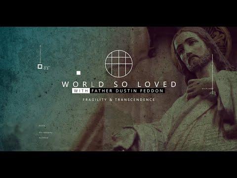 World So Loved // Fragility and Transcendence