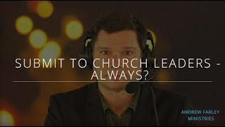 Submit to Church Leaders - Always? | Andrew Farley