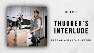 6LACK - Thuggers Interlude (East Atlanta Love Letter)
