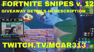 Fortnite Snipe Highlights Vol. 12 Twitch.Tv/mcar313 TWITCH GIVEAWAY