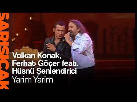 Volkan Konak, Ferhat Göçer feat. Hüsnü Şenlendirici - Yarim Yarim (Sarı Sıcak)