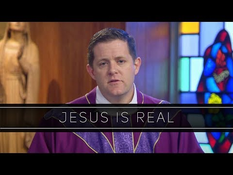 Jesus is Real | Homily: Father Eric Cadin