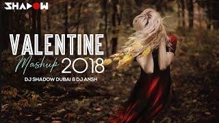 Valentines Mashup 2018 | DJ Shadow Dubai & DJ Ansh | Bollywood Love Songs
