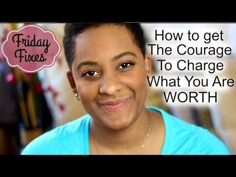 HOW TO GET THE COURAGE TO CHARGE WHAT YOU ARE WORTH || Friday Fixes Episode 3