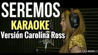 SEREMOS - EL BEBETO - KARAOKE ACÚSTICO PIANO - TONO MUJER - Carolina Ross