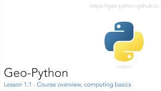 Geo-Python Lesson 1.1 - Course overview, computing basics