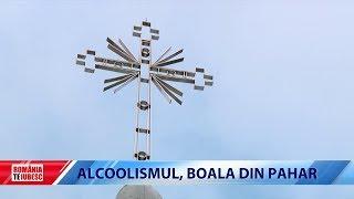 ROMÂNIA, TE IUBESC! - ALCOOLISMUL, BOALA DIN PAHAR