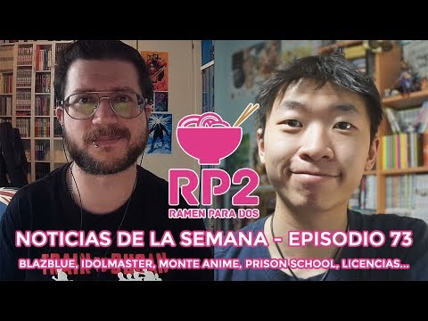 NOTICIAS DE LA SEMANA #73 | Blazblue, Idolmaster, Monte Anime, Prison School, licencias...