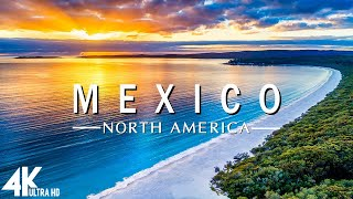 Mexico 4K - Relaxing Music Along With Beautiful Nature Videos