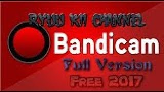 how to get bandicam for free full version 2017