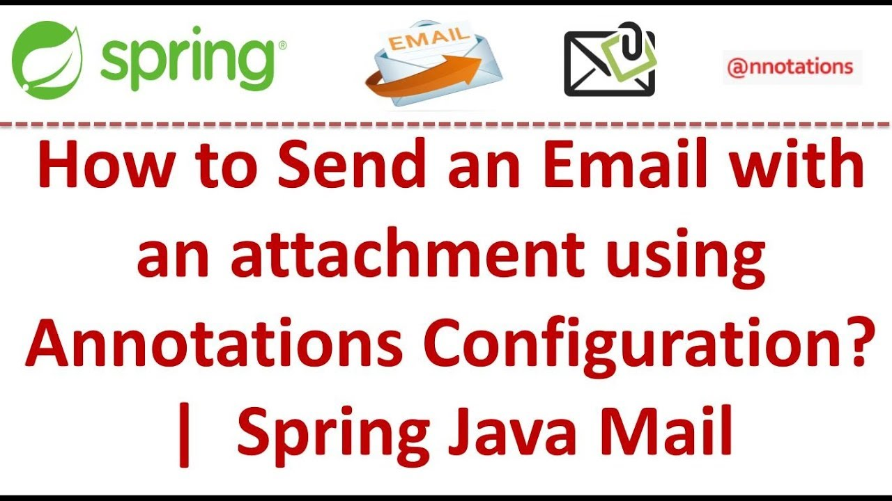 How to Send an Email with an attachment using Annotations Configuration? |  Spring Java Mail