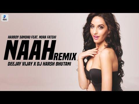 Naah (Remix)   Harrdy Sandhu x Nora Fatehi   Deejay Vijay X DJ Harsh Bhutani