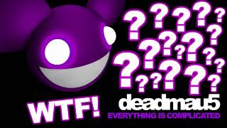 deadmau5 - WTF! Everything Is Complicated